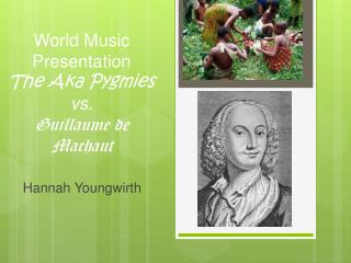 World Music Presentation The Aka Pygmies vs.  Guillaume de Machaut