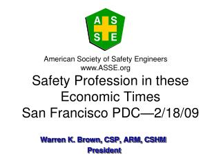 Safety Profession in these Economic Times San Francisco PDC—2/18/09
