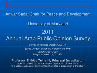 Anwar Sadat Chair for Peace and Development  University of Maryland  2011 Annual Arab Public Opinion Survey