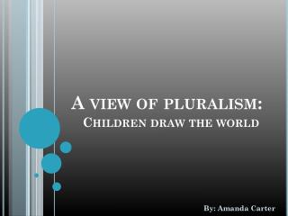 A view of pluralism: Children draw the world
