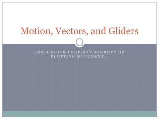 Motion, Vectors, and Gliders