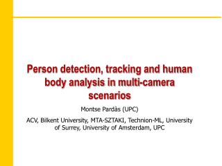 Person detection, tracking and human body analysis in multi-camera scenarios Montse Pardàs (UPC)
