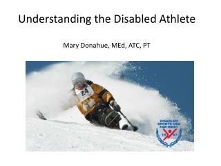 Understanding the Disabled Athlete Mary Donahue, MEd, ATC, PT