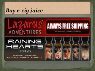Buy e-cig juice - https://shop.lazarusadventures.com