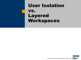 User Isolation  vs.  Layered Workspaces