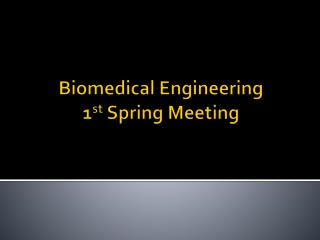 Biomedical Engineering  1 st  Spring Meeting