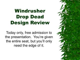 Windrusher Drop Dead  Design Review