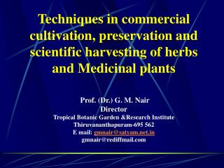 Techniques in commercial cultivation, preservation and scientific harvesting of herbs and Medicinal plants Prof. (Dr.) G