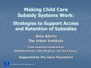 Gina Adams The Urban Institute From research conducted by