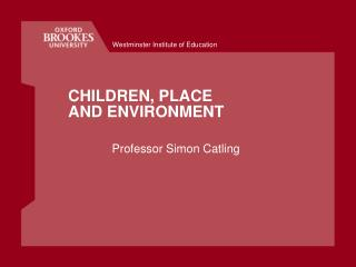 CHILDREN, PLACE AND ENVIRONMENT
