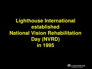 Lighthouse International established National Vision Rehabilitation Day (NVRD) in 1995