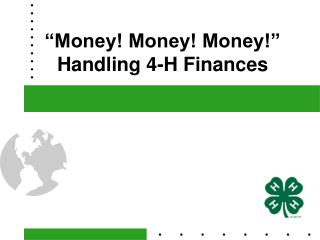 """Money! Money! Money!"" Handling 4-H Finances"
