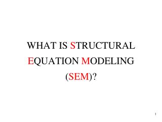 WHAT IS  S TRUCTURAL  E QUATION  M ODELING ( SEM )?