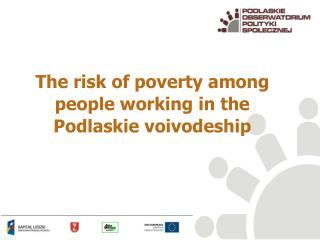 The risk of poverty among people working in the Podlaskie  voivodeship
