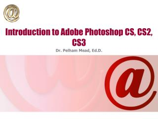 Introduction to Adobe Photoshop CS, CS2, CS3