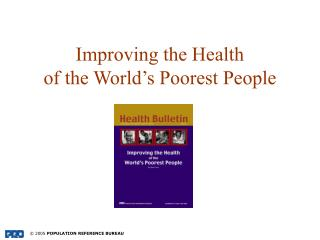 Improving the Health  of the World's Poorest People