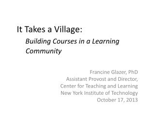 It Takes a Village : Building Courses in a Learning        Community