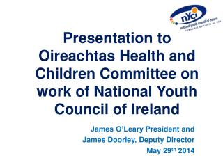 James O'Leary President and  James Doorley, Deputy Director  May 29 th  2014