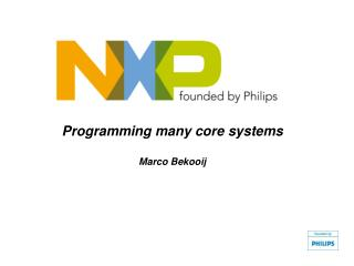 Programming many core systems Marco Bekooij