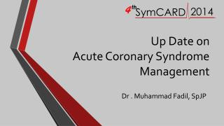 Up Date on  Acute Coronary Syndrome Management