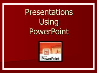 Presentations  Using  PowerPoint
