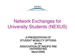 Network Exchanges for University Students (NEXUS)