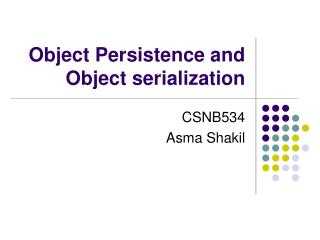 Object Persistence and Object serialization