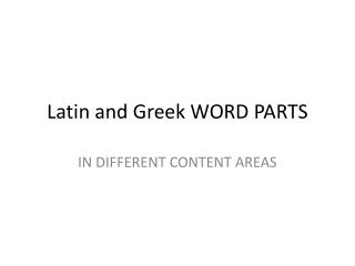 Latin and Greek WORD PARTS