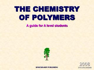 THE CHEMISTRY OF POLYMERS A guide for A level students