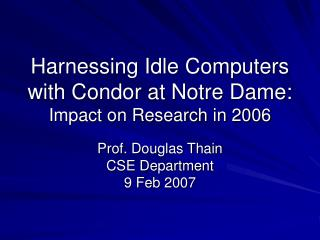 Harnessing Idle Computers with Condor at Notre Dame: Impact on Research in 2006
