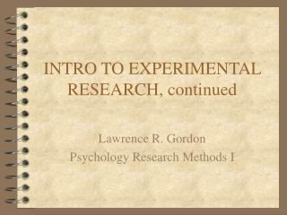 INTRO TO EXPERIMENTAL RESEARCH, continued