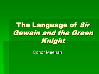 The Language of  Sir Gawain and the Green Knight