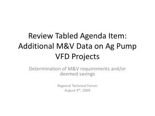 Review Tabled Agenda Item: Additional M&V Data on Ag Pump VFD Projects