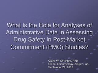 What Is the Role for Analyses of Administrative Data in Assessing Drug Safety in Post-Market Commitment PMC Studies
