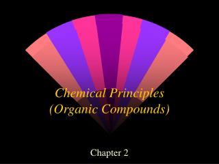 Chemical Principles (Organic Compounds)