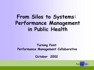 From Silos to Systems:  Performance Management  in Public Health Turning Point  Performance Management Collaborative Oct