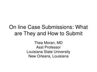 On line Case Submissions: What are They and How to Submit