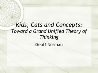 Kids, Cats and Concepts:  Toward a Grand Unified Theory of Thinking