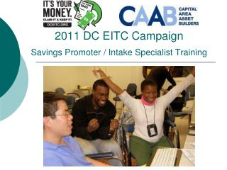 2011 DC EITC Campaign Savings Promoter / Intake Specialist Training