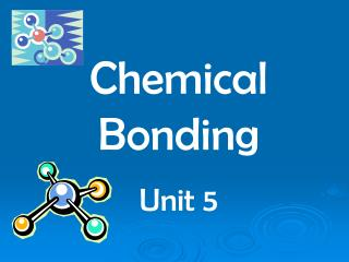 Chemical Bonding Unit 5