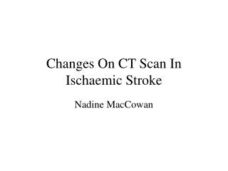 Changes On CT Scan In Ischaemic Stroke
