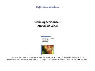 Olefin Cross Metathesis Christopher Kendall March 20, 2006