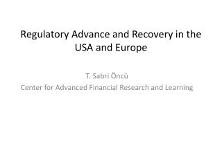 Regulatory Advance and Recovery in the USA and Europe