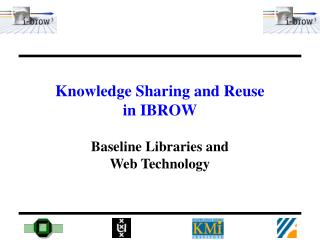 Knowledge Sharing and Reuse  in IBROW