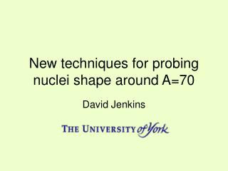 New techniques for probing nuclei shape around A=70