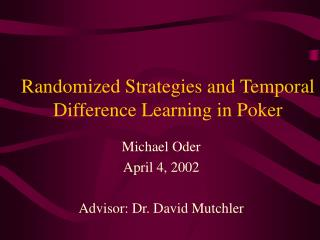 Randomized Strategies and Temporal Difference Learning in Poker