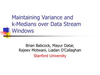 Maintaining Variance and            k-Medians over Data Stream Windows