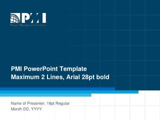 PMI PowerPoint Template Maximum 2 Lines, Arial 28pt bold