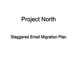 Project North Staggered Email Migration Plan