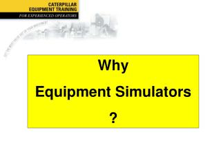 Why Equipment Simulators ?